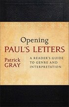 Opening Paul's Letters: A Reader's Guide to Genre and Interpretation