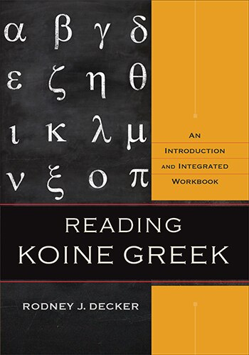 Reading Koine Greek: An Introduction and Integrated Workbook by Rodney J. Decker, Rodney J.