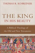 The King in His Beauty: A biblical Theology of the Old andNew Testaments