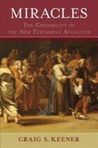 Miracles: The Credibility of the New Testament Accounts