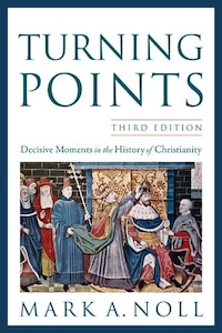 TURNING POINTS, 3RD ED.: Decisive Moments in the History of Christianity