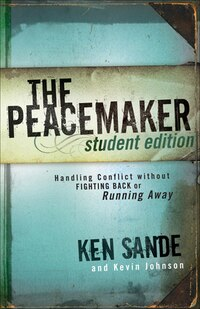 The PEACEMAKER: STUDENT EDITION: Handling Conflict without Fighting Back or Running Away