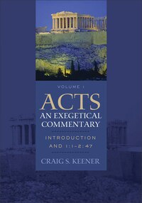 ACTS: AN EXEGETICAL COMMENTARY, VOL. 1: Introduction and 1:1-4:30