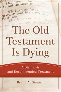 The Old Testament Is Dying: A Diagnosis and Recommended Treatment