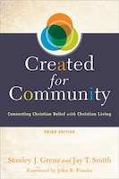 CREATED FOR COMMUNITY, 3RD ED.: Connecting Christian Belief with Christian Living