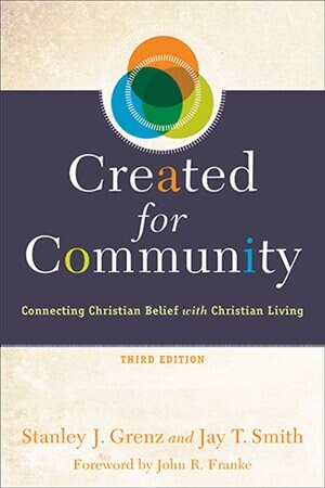 CREATED FOR COMMUNITY, 3RD ED.: Connecting Christian Belief with Christian Living by Stanley J. Grenz, Stanley J.