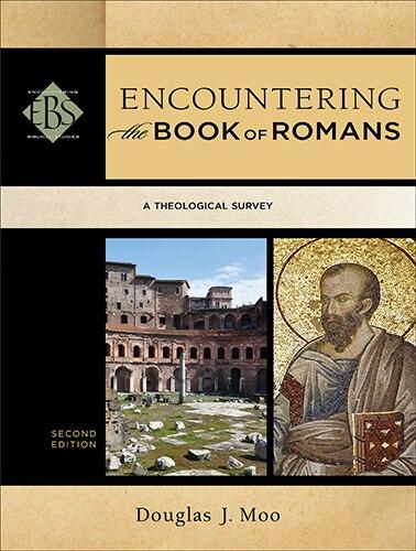 ENCOUNTERING THE BOOK OF ROMANS, 2ND ED.: A Theological Survey by Douglas J. Moo, Douglas J.