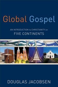 Global Gospel: An Introduction to Christianity onFive Continents