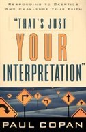That's Just Your Interpretation: Responding to Skeptics Who Challenge Your Faith