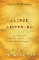 Sacred Listening: Discovering The Spiritual Exercises Of Ignatius Loyola