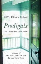 PRODIGALS AND THOSE WHO LOVE THEM,REPACKAGED ED.: Words of Encouragement for Those Who Wait