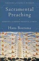 SACRAMENTAL PREACHING: Sermons on the Hidden Presence of Christ