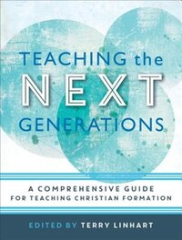 TEACHING THE NEXT GENERATIONS: A Comprehensive Guide for TeachingChristian Formation