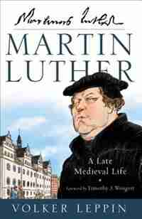 MARTIN LUTHER HC: A Late Medieval Life by Volker Leppin, Volker