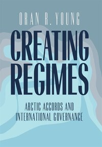 Creating Regimes: Arctic Accords and International Governance