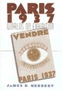 Paris 1937: Worlds on Exhibition by James D. Herbert