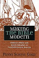 Making the Bible Modern: Childrens Bibles and Jewish Education in Twentieth-Century America
