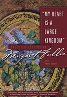 My Heart is a Large Kingdom: Selected Letters of Margaret Fuller
