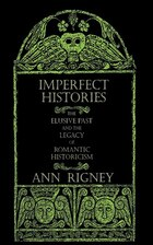 Imperfect Histories: The Elusive Past and the Legacy of Romantic Historicism