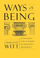 Ways of Being: Potentiality and Actuality in Aristotles Metaphysics