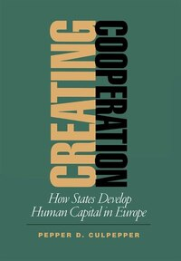 Creating Cooperation: How States Develop Human Capital in Europe
