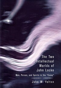 The Two Intellectual Worlds of John Locke: Man, Person, And Spirits In The Essay