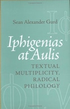 Iphigenias at Aulis: Textual Multiplicity, Radical Philology