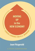 Moving Up in the New Economy: Career Ladders for U.S. Workers