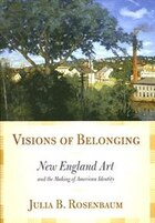 Visions Of Belonging: New England Art And The Making Of American Identity