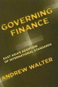 Governing Finance: East Asias Adoption of International Standards