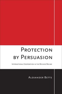 Protection by Persuasion: International Cooperation in the Refugee Regime