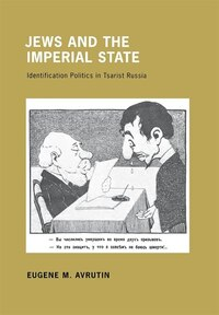Jews and the Imperial State: Identification Politics in Tsarist Russia