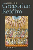Before the Gregorian Reform: The Latin Church at the Turn of the First Millennium