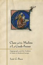 Cluny and the Muslims of La Garde-Freinet: Hagiography and the Problem of Islam in Medieval Europe
