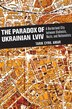 The Paradox of Ukrainian Lviv: A Borderland City between Stalinists, Nazis, and Nationalists by Tarik Cyril Amar