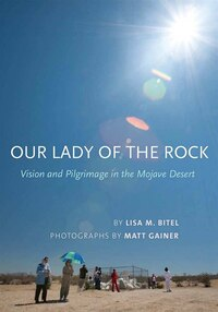Our Lady of the Rock: Vision and Pilgrimage in the Mojave Desert