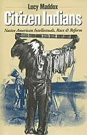 Citizen Indians: Native American Intellectuals, Race, And Reform