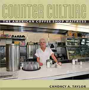 Counter Culture: The American Coffee Shop Waitress by Candacy Taylor