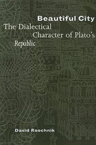 Beautiful City: The Dialectical Character of Platos Republic