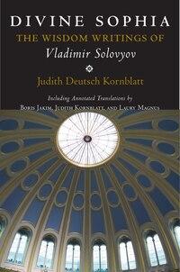Divine Sophia: The Wisdom Writings Of Vladimir Solovyov