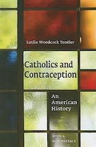 Catholics And Contraception: An American History