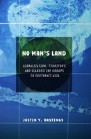 No Man's Land: Globalization, Territory, and Clandestine Groups in Southeast Asia