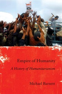 Empire Of Humanity: A History Of Humanitarianism