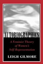 Autobiographics: A Feminist Theory of Womens Self-Representation
