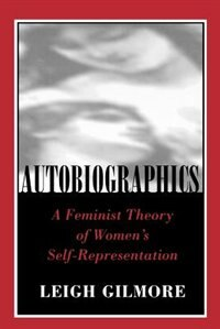 Autobiographics: A Feminist Theory of Womens Self-Representation