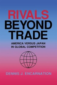 Rivals beyond Trade: America versus Japan in Global Competition