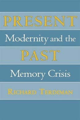 Book Present Past: Modernity and the Memory Crisis by Richard Terdiman