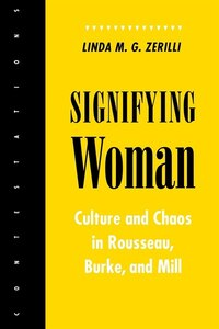 Signifying Woman: Culture and Chaos in Rousseau, Burke, and Mill