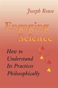 Engaging Science: How to Understand its Practices Philosophically