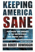 Keeping America Sane: Psychiatry and Eugenics in the United States and Canada, 1880–1940